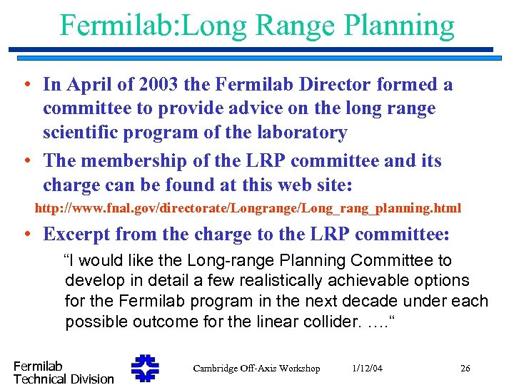 Fermilab: Long Range Planning • In April of 2003 the Fermilab Director formed a