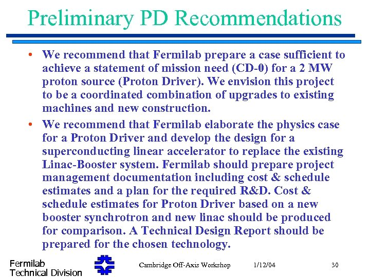 Preliminary PD Recommendations • We recommend that Fermilab prepare a case sufficient to achieve