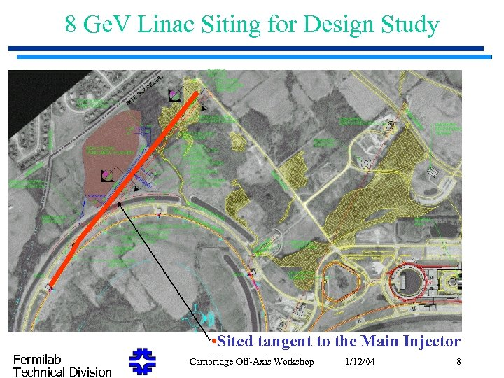 8 Ge. V Linac Siting for Design Study • Sited tangent to the Main