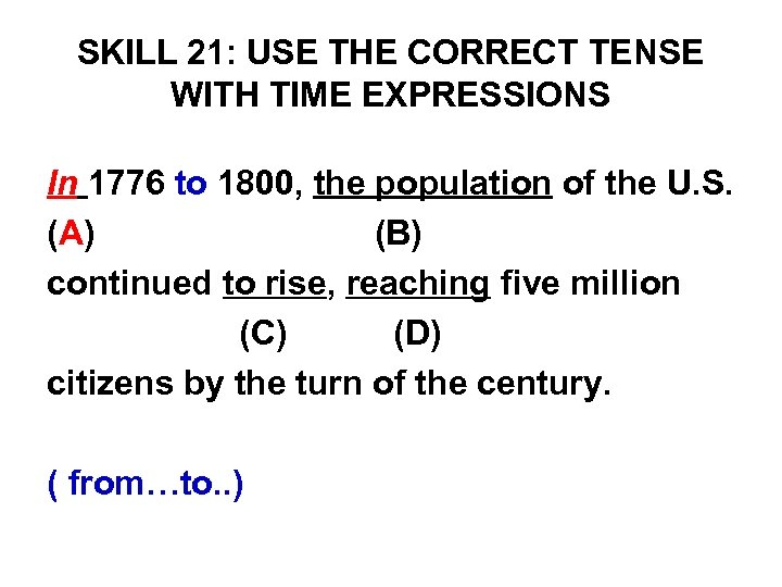 SKILL 21: USE THE CORRECT TENSE WITH TIME EXPRESSIONS In 1776 to 1800, the