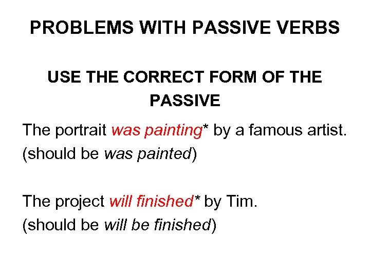 PROBLEMS WITH PASSIVE VERBS USE THE CORRECT FORM OF THE PASSIVE The portrait was