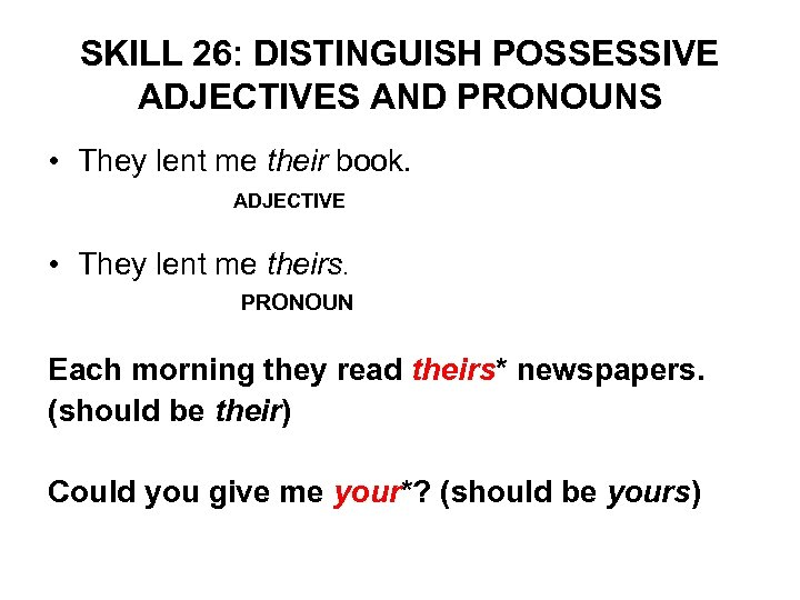 SKILL 26: DISTINGUISH POSSESSIVE ADJECTIVES AND PRONOUNS • They lent me their book. ADJECTIVE