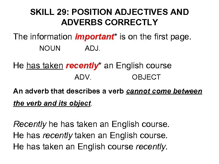 SKILL 29: POSITION ADJECTIVES AND ADVERBS CORRECTLY The information important* is on the first