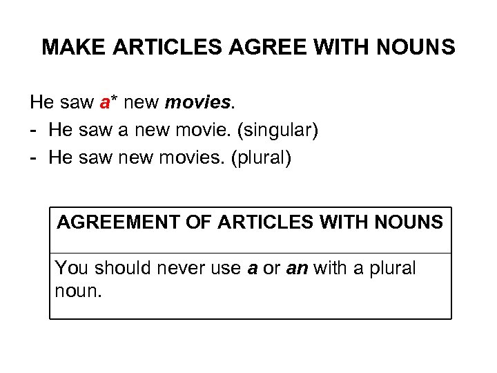 MAKE ARTICLES AGREE WITH NOUNS He saw a* new movies. - He saw a