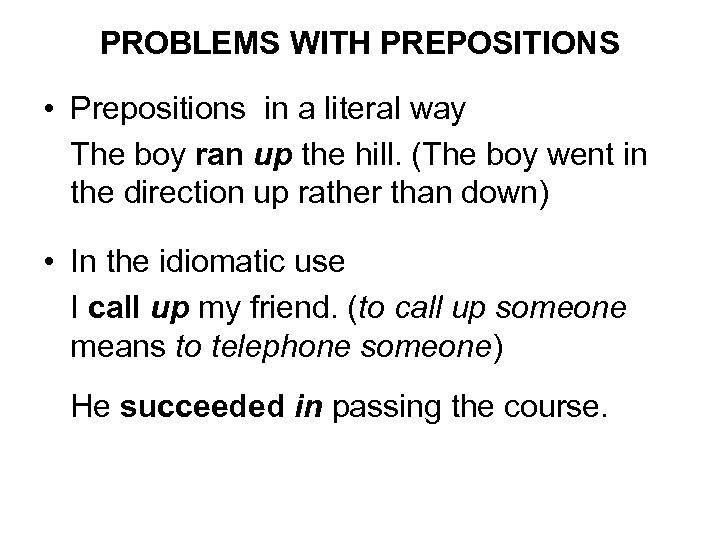 PROBLEMS WITH PREPOSITIONS • Prepositions in a literal way The boy ran up the