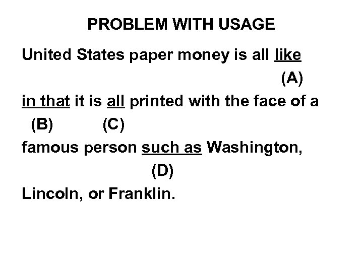 PROBLEM WITH USAGE United States paper money is all like (A) in that it