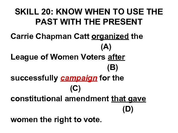 SKILL 20: KNOW WHEN TO USE THE PAST WITH THE PRESENT Carrie Chapman Catt