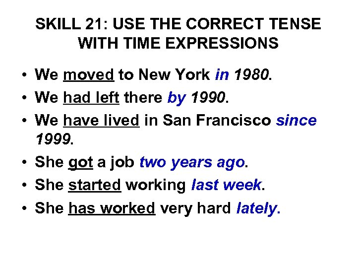 SKILL 21: USE THE CORRECT TENSE WITH TIME EXPRESSIONS • We moved to New