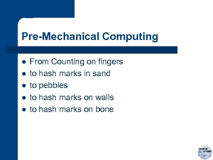 Pre-Mechanical Computing l l l From Counting on fingers to hash marks in sand