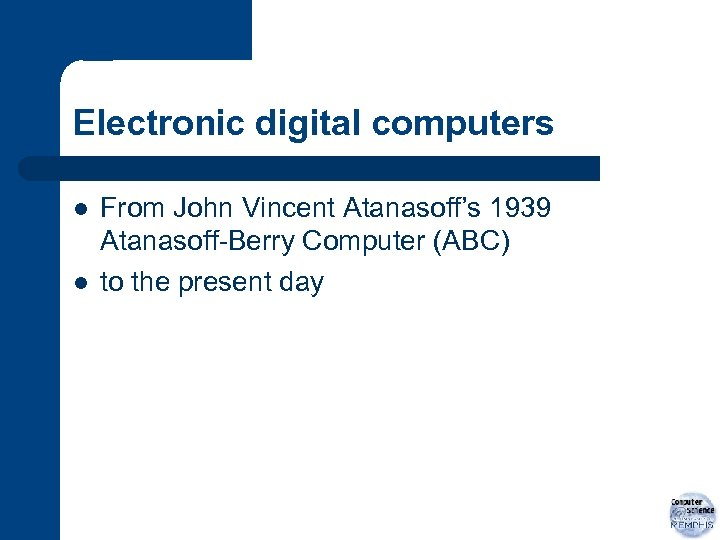 Electronic digital computers l l From John Vincent Atanasoff's 1939 Atanasoff-Berry Computer (ABC) to