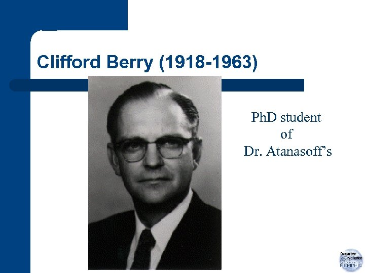 Clifford Berry (1918 -1963) Ph. D student of Dr. Atanasoff's