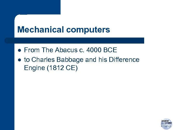 Mechanical computers l l From The Abacus c. 4000 BCE to Charles Babbage and