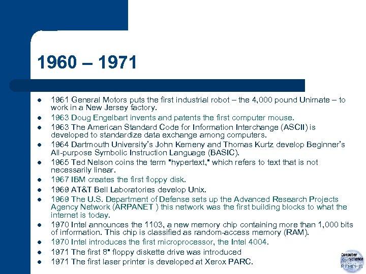 1960 – 1971 l l l 1961 General Motors puts the first industrial robot