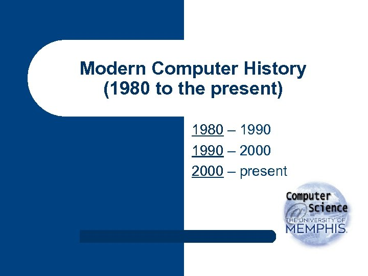 Modern Computer History (1980 to the present) 1980 – 1990 – 2000 – present