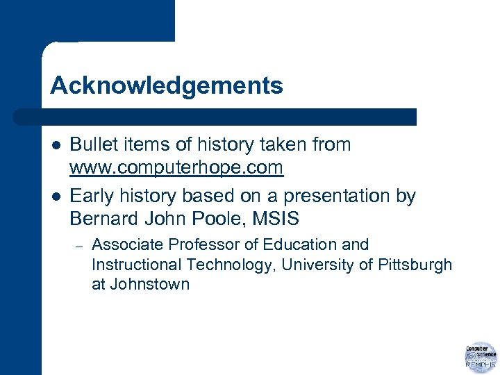 Acknowledgements l l Bullet items of history taken from www. computerhope. com Early history