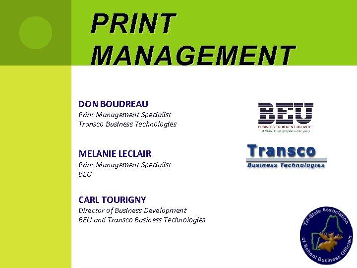 PRINT MANAGEMENT DON BOUDREAU Print Management Specialist Transco Business Technologies MELANIE LECLAIR Print Management