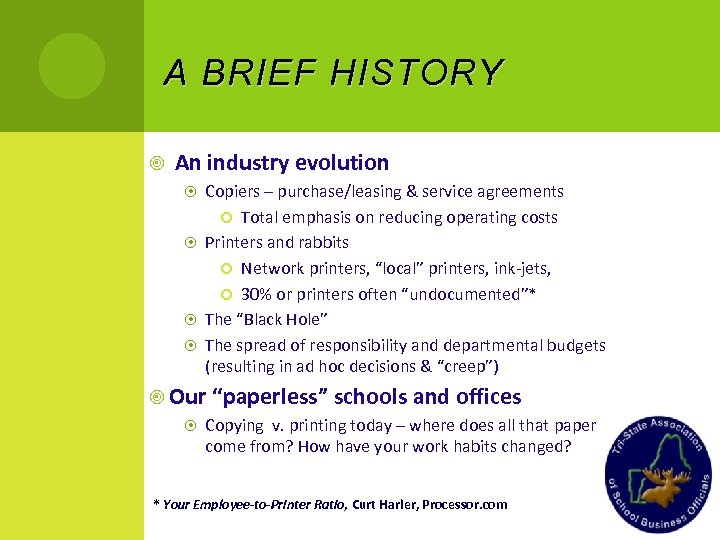 A BRIEF HISTORY An industry evolution Copiers – purchase/leasing & service agreements Total emphasis