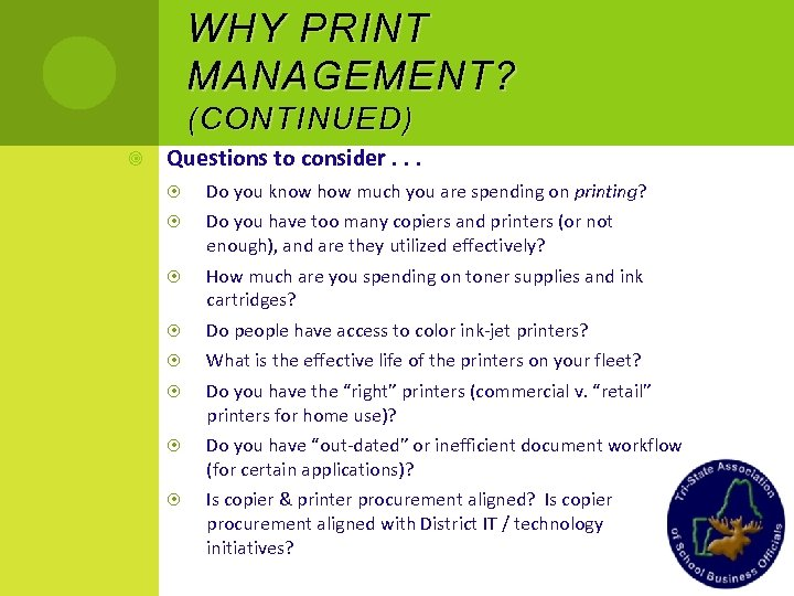 WHY PRINT MANAGEMENT ? ( CONTINUED ) Questions to consider. . . Do you