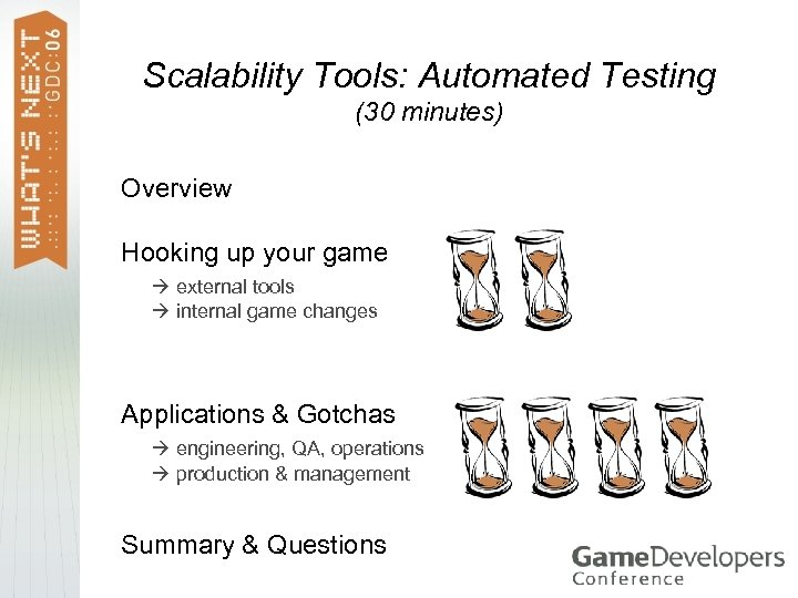 Scalability Tools: Automated Testing (30 minutes) Overview Hooking up your game external tools internal