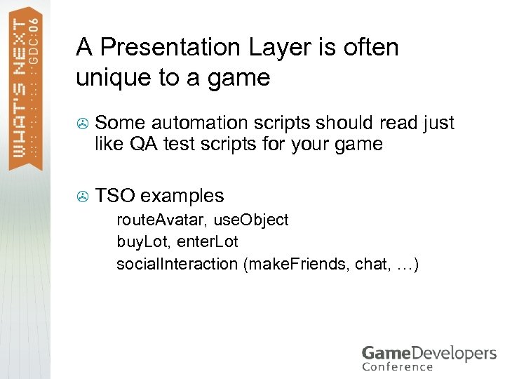 A Presentation Layer is often unique to a game > > Some automation scripts
