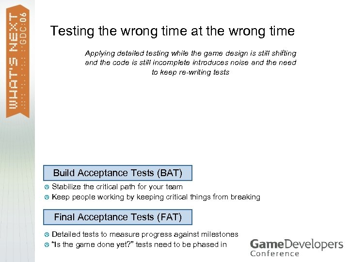 Testing the wrong time at the wrong time Applying detailed testing while the game