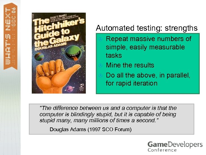 Automated testing: strengths > > > Repeat massive numbers of simple, easily measurable tasks