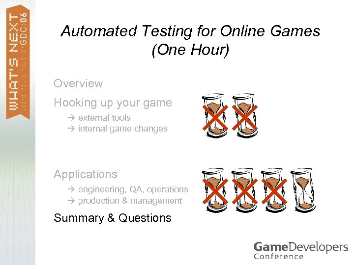 Automated Testing for Online Games (One Hour) Overview Hooking up your game external tools