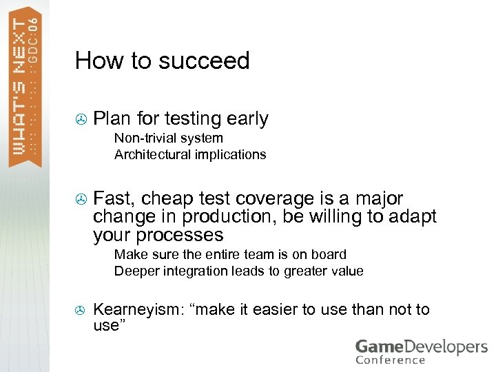 How to succeed > Plan for testing early > > > Fast, cheap test