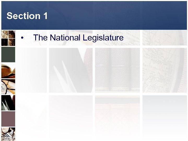 Section 1 • The National Legislature