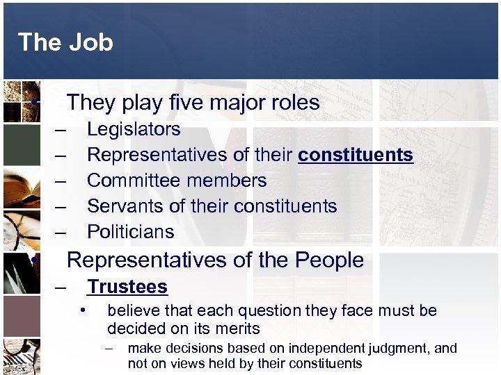 The Job • They play five major roles – – – • Legislators Representatives
