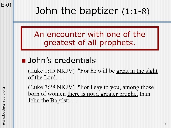 E-01 John the baptizer (1: 1 -8) An encounter with one of the greatest