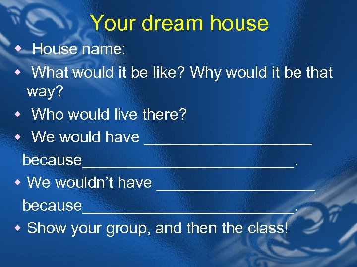 Your dream house w House name: w What would it be like? Why would