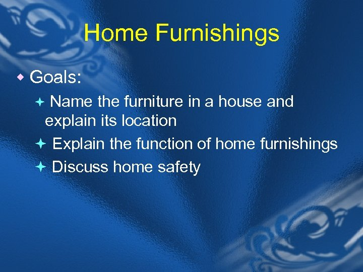 Home Furnishings w Goals: ª Name the furniture in a house and explain its