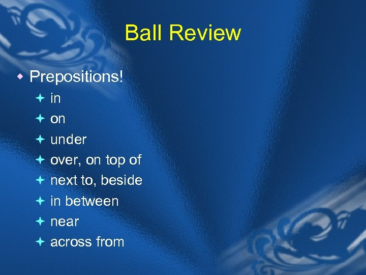 Ball Review w Prepositions! ª in ª on ª under ª over, on top