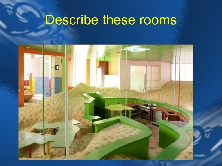 Describe these rooms