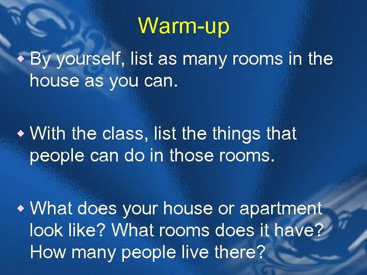 Warm-up w By yourself, list as many rooms in the house as you can.