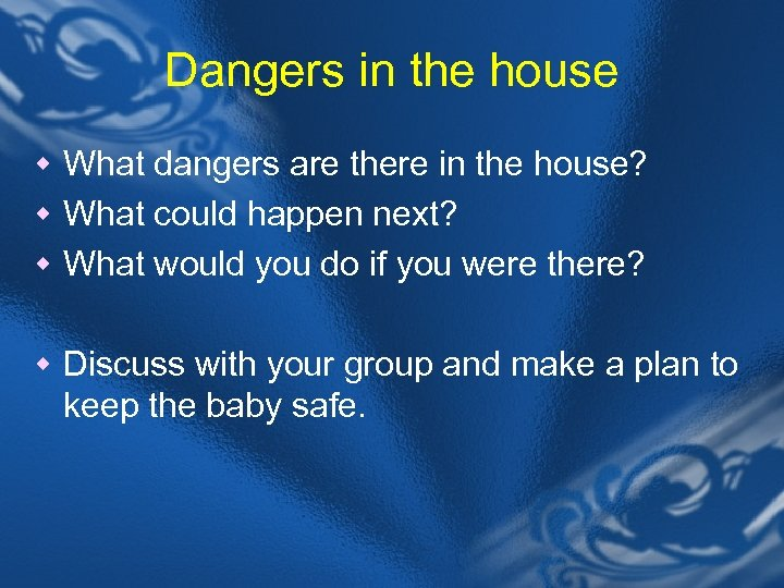 Dangers in the house w What dangers are there in the house? w What