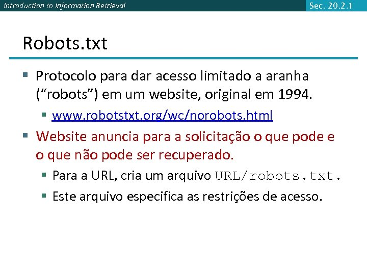 Introduction to Information Retrieval Sec. 20. 2. 1 Robots. txt § Protocolo para dar
