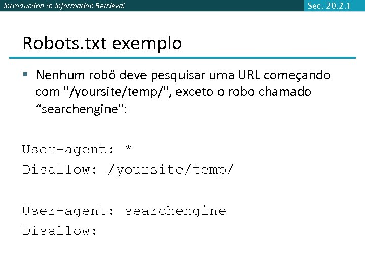 Introduction to Information Retrieval Sec. 20. 2. 1 Robots. txt exemplo § Nenhum robô