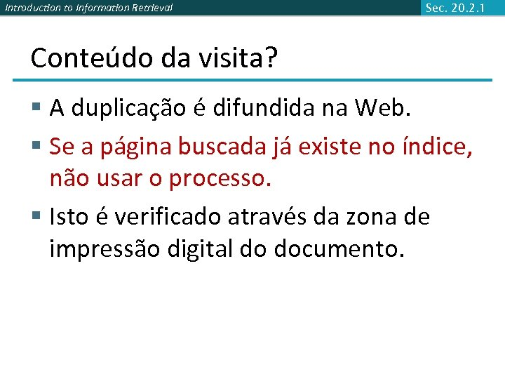 Introduction to Information Retrieval Sec. 20. 2. 1 Conteúdo da visita? § A duplicação