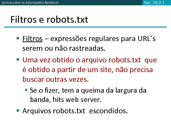 Introduction to Information Retrieval Sec. 20. 2. 1 Filtros e robots. txt § Filtros