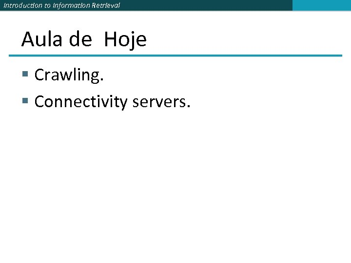 Introduction to Information Retrieval Aula de Hoje § Crawling. § Connectivity servers.