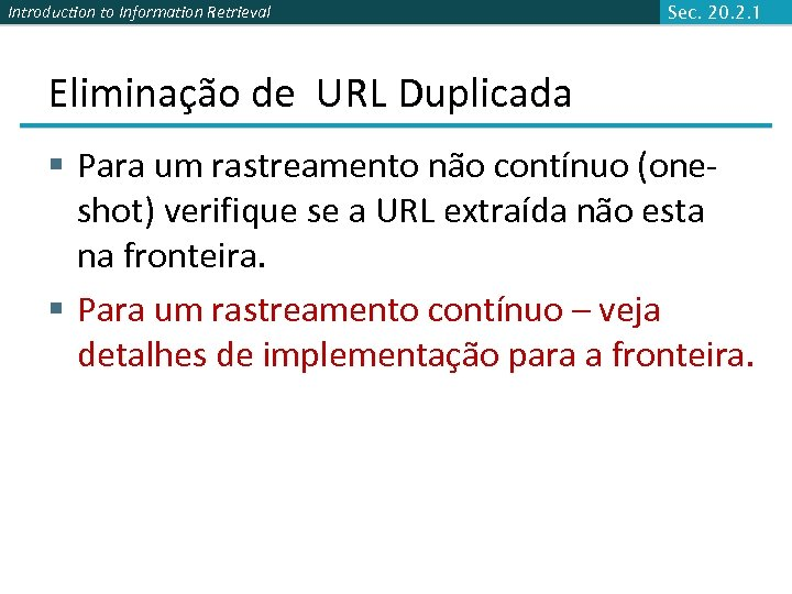 Introduction to Information Retrieval Sec. 20. 2. 1 Eliminação de URL Duplicada § Para