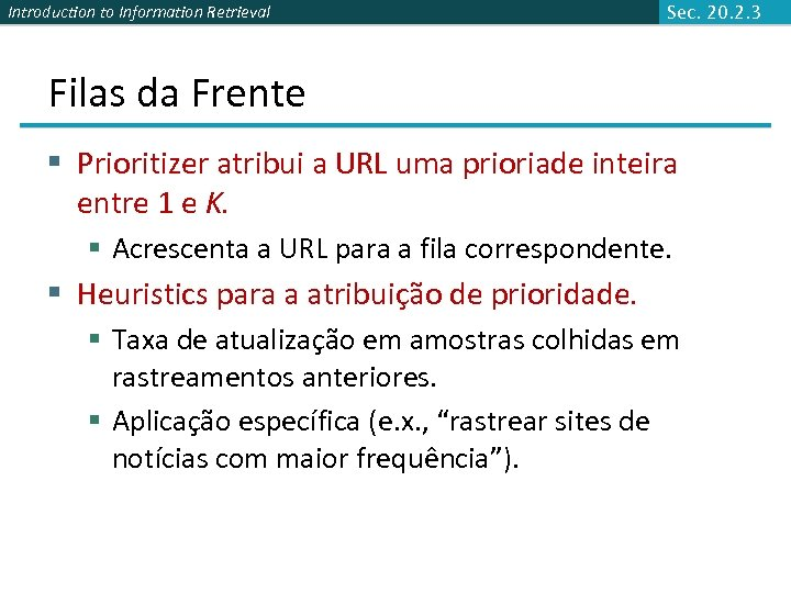 Introduction to Information Retrieval Sec. 20. 2. 3 Filas da Frente § Prioritizer atribui