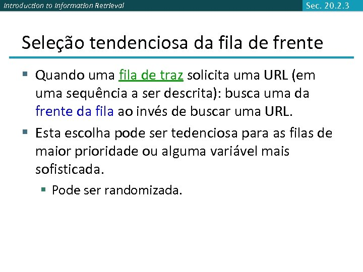 Introduction to Information Retrieval Sec. 20. 2. 3 Seleção tendenciosa da fila de frente