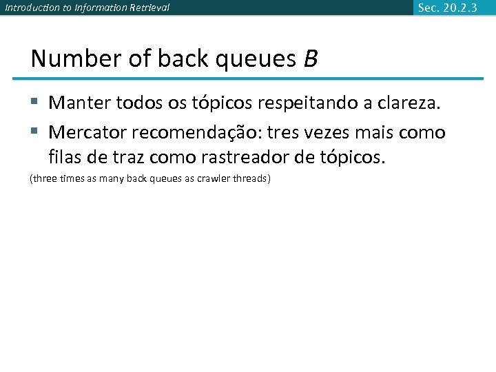 Introduction to Information Retrieval Sec. 20. 2. 3 Number of back queues B §