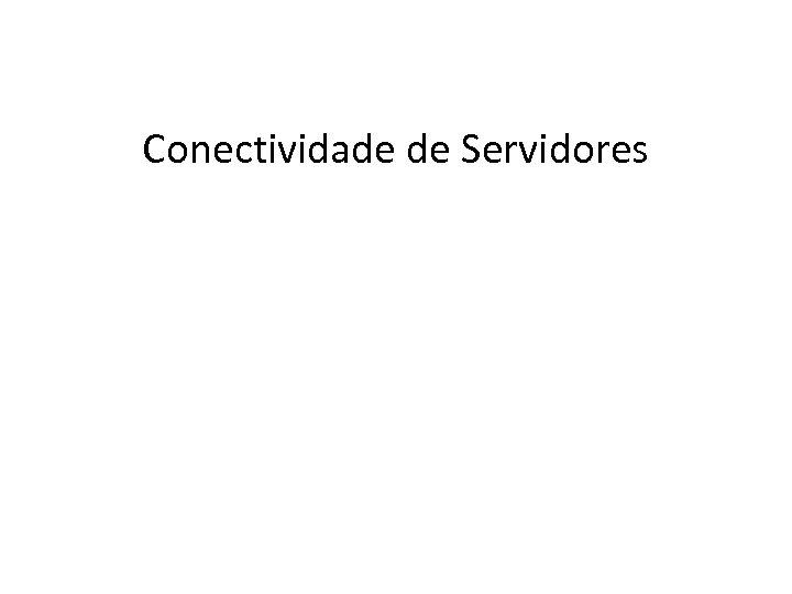 Conectividade de Servidores