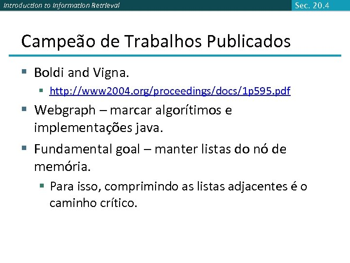 Introduction to Information Retrieval Sec. 20. 4 Campeão de Trabalhos Publicados § Boldi and