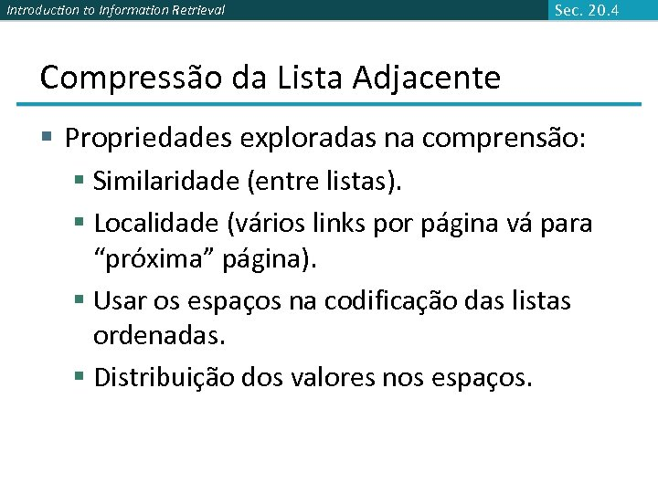 Introduction to Information Retrieval Sec. 20. 4 Compressão da Lista Adjacente § Propriedades exploradas