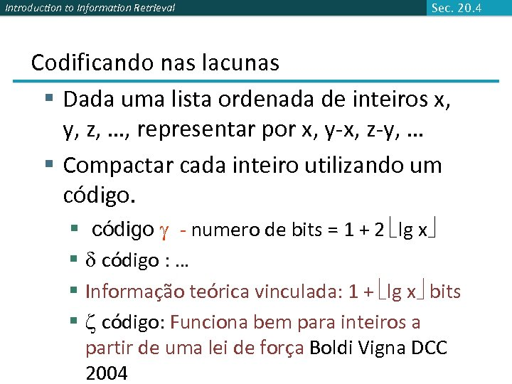 Introduction to Information Retrieval Sec. 20. 4 Codificando nas lacunas § Dada uma lista
